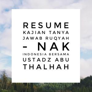 resume-kajian-tanya-jawab-ruqyah-nak-indonesia-bersama-ustadz-abu-thalhah