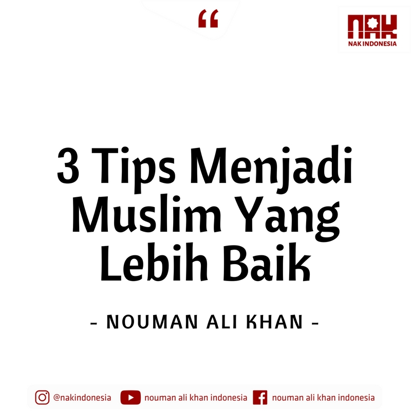3 Tips Menjadi Muslim Yang Lebih Baik