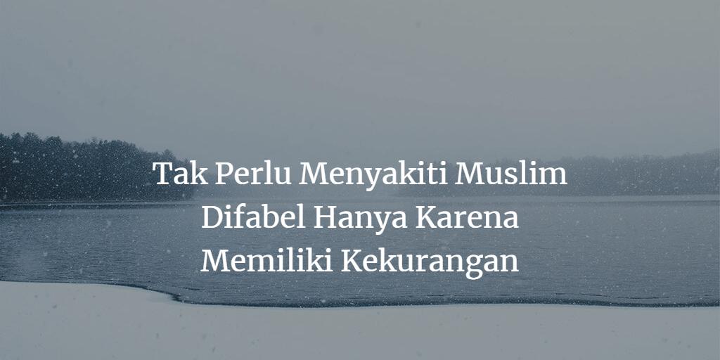 Tak Perlu Menyakiti Muslim Difabel Hanya Karena Memiliki Kekurangan