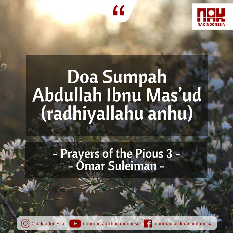 Doa Sumpah Abdullah Ibnu Mas_ud (radhiyallahu anhu) – Prayers of the Pious 3 – Omar Suleiman