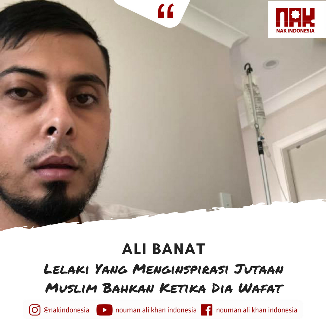 Ali Banat - Lelaki Yang Menginspirasi Jutaan Muslim Bahkan Ketika Dia Wafat