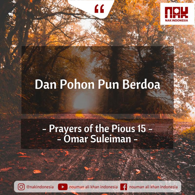 Dan Pohon Pun Berdoa – Prayers of the Pious 15 – Omar Suleiman