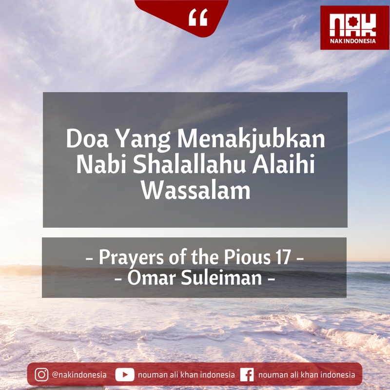 Doa Yang Menakjubkan Nabi Shalallahu Alaihi Wassalam – Prayers of the Pious 17 – Omar Suleiman