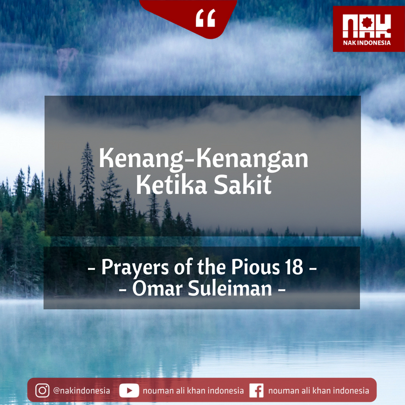 Kenang-Kenangan Ketika Sakit – Prayers of the Pious 18 – Omar Suleiman.jpg