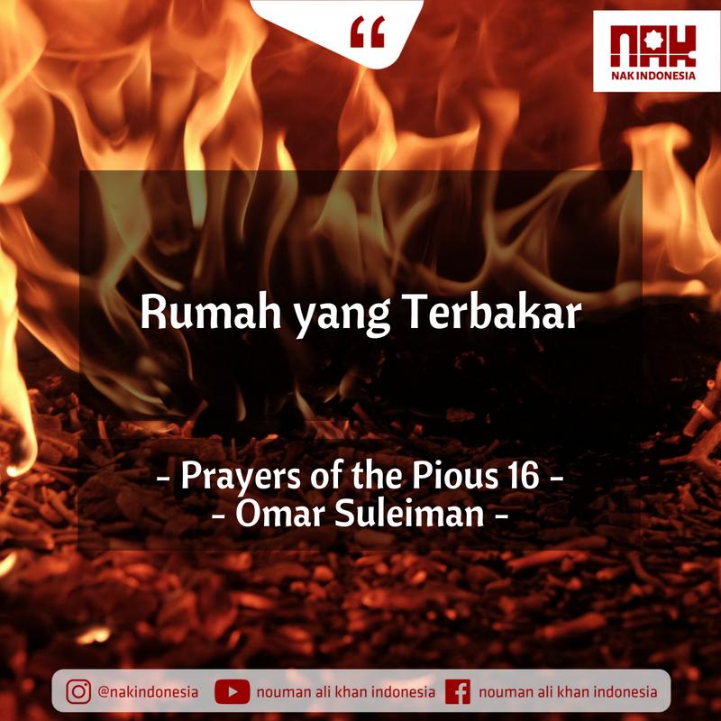 Rumah yang Terbakar – Prayers of the Pious 16 – Omar Suleiman